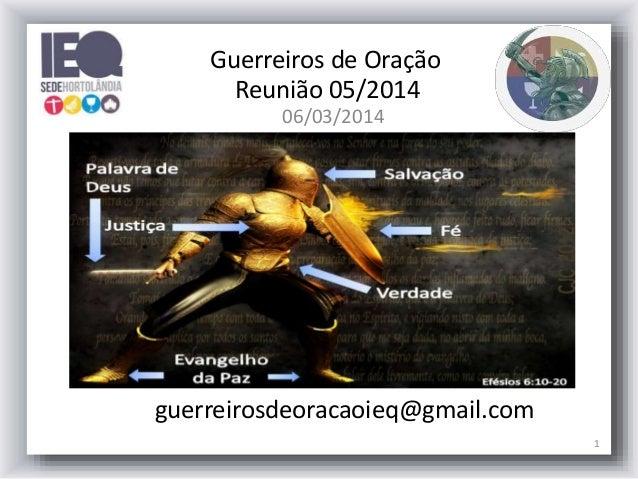 Guerreiros de Oração Reunião 05/2014 06/03/2014  guerreirosdeoracaoieq@gmail.com 1