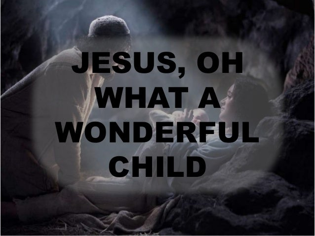 Jesus, Oh What A Wonderful Child