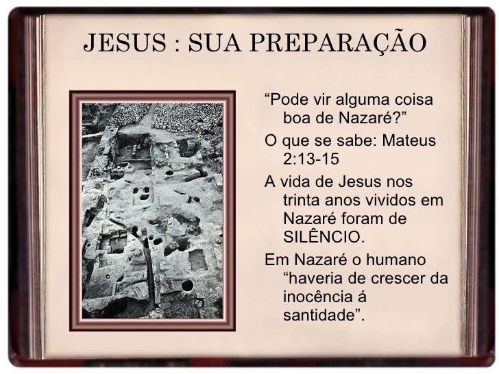 """JESUS : SUA PREPARAÇÃO <ul><li>"""" Pode vir alguma coisa boa de Nazaré?"""" </li></ul><ul><li>O que se sabe: Mateus 2:13-15 </l..."""