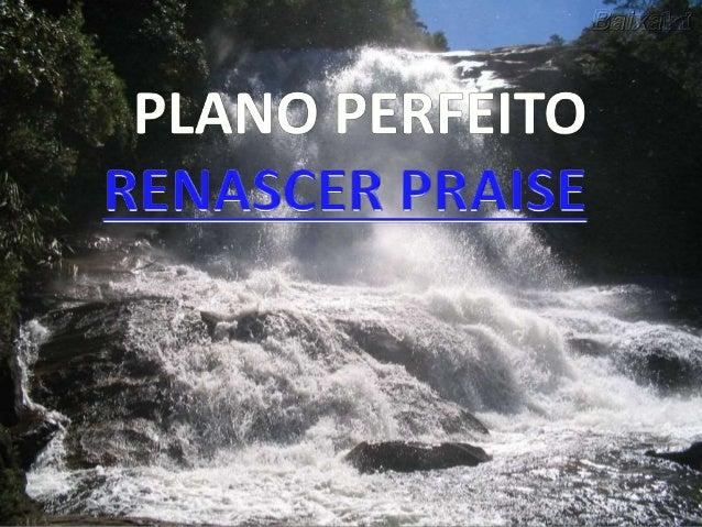 Jesus plano perfeito renascer praise-phpapp02