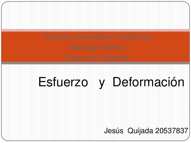 """Instituto Universitario Politécnico  """"Santiago Mariño """"  Extensión Porlamar  Esfuerzo y Deformación  Jesús Quijada 2053783..."""