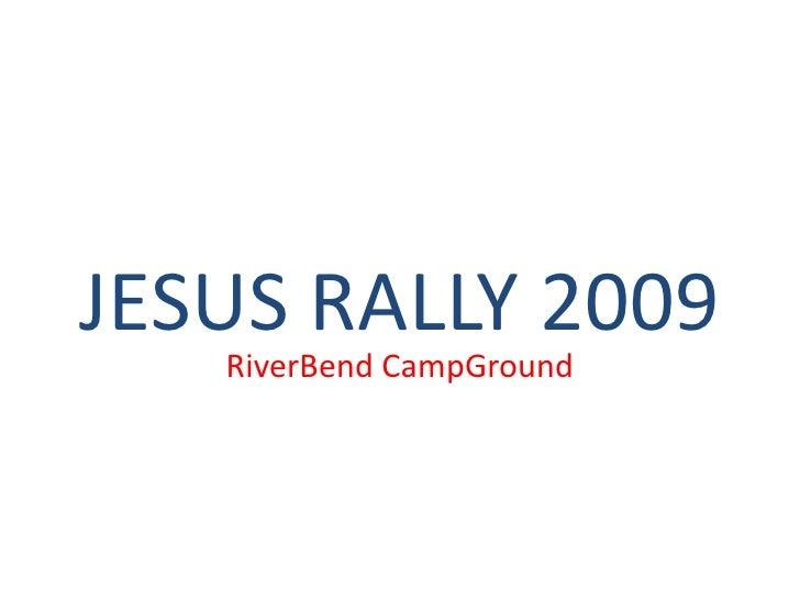 JESUS RALLY 2009<br />RiverBendCampGround<br />