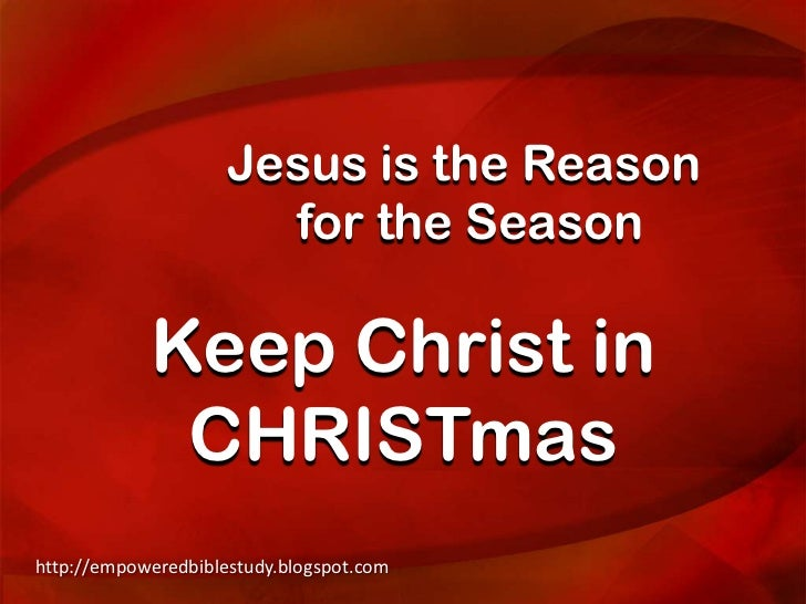 Jesus is the Reason                       for the Season            Keep Christ in             CHRISTmashttp://empoweredbi...