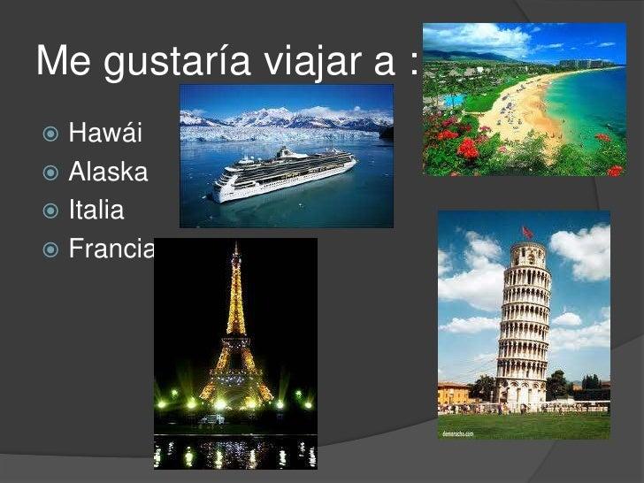Me gustaría viajar a :<br />Hawái<br />Alaska<br />Italia <br />Francia<br />