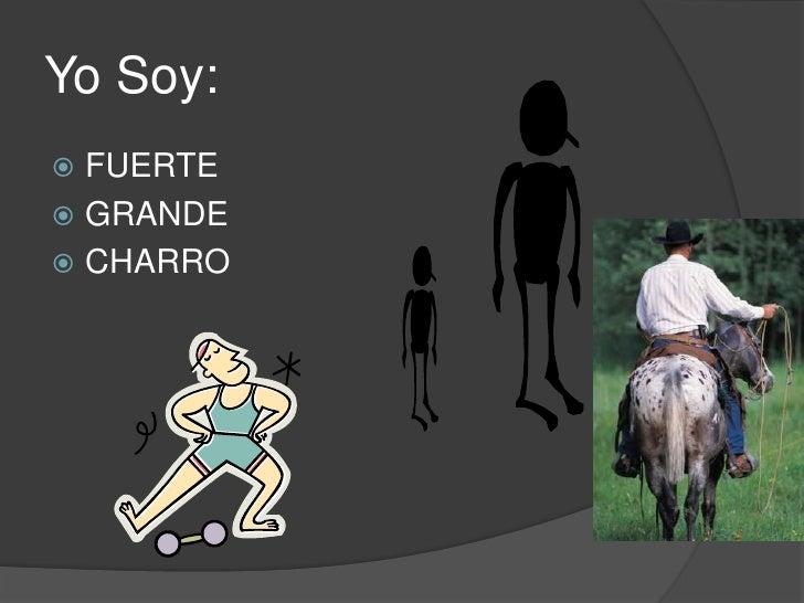 Yo Soy:<br />FUERTE<br />GRANDE<br />CHARRO<br />