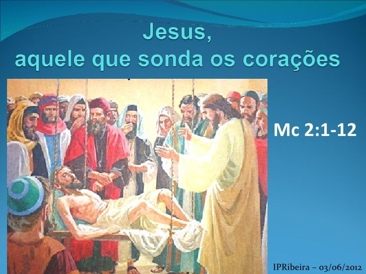 Mc 2:1-12IPRibeira – 03/06/2012