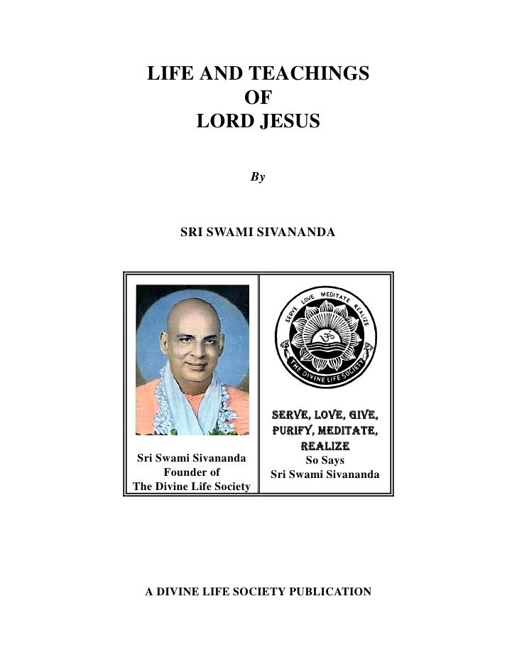 LIFE AND TEACHINGS           OF       LORD JESUS                            By             SRI SWAMI SIVANANDA            ...