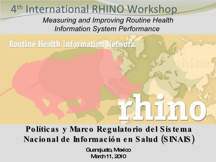 4 th  International RHINO Workshop Guanajuato, Mexico March 11, 2010 Measuring and Improving Routine Health Information Sy...