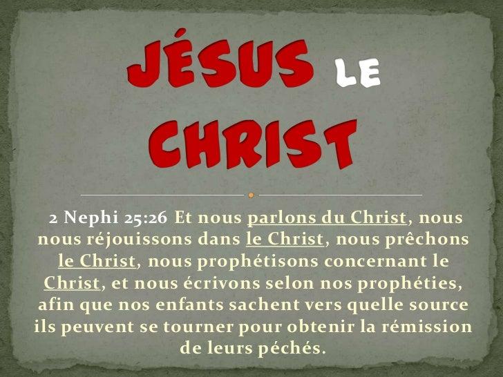 2 Nephi 25:26 Et nous parlons du Christ, nousnous réjouissons dans le Christ, nous prêchons   le Christ, nous prophétisons...
