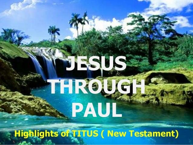 JESUS       THROUGH         PAULHighlights of TITUS ( New Testament)