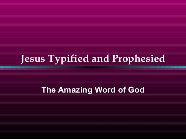 Jesus Typified and Prophesied The Amazing Word of God