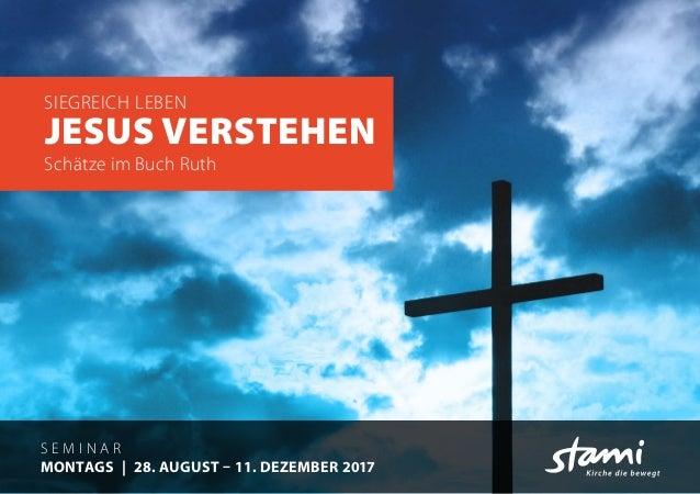 S E M I N A R MONTAGS|28. AUGUST – 11. DEZEMBER 2017 SIEGREICH LEBEN JESUS VERSTEHEN Schätze im Buch Ruth