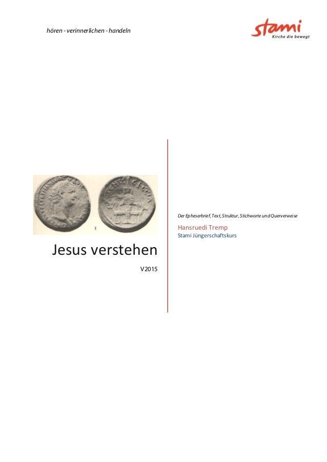 hören - verinnerlichen - handeln Jesusverstehen V2015 Der Epheserbrief, Text, Struktur, Stichworte und Querverweise Hansr...