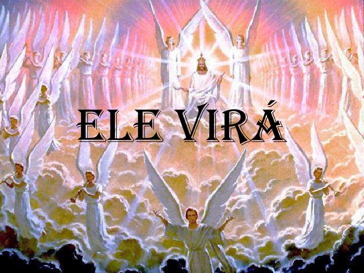 ELE VIRÁ<br />