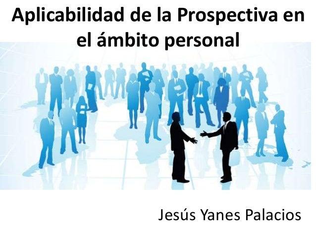 Jesús Yanes Palacios Aplicabilidad de la Prospectiva en el ámbito personal