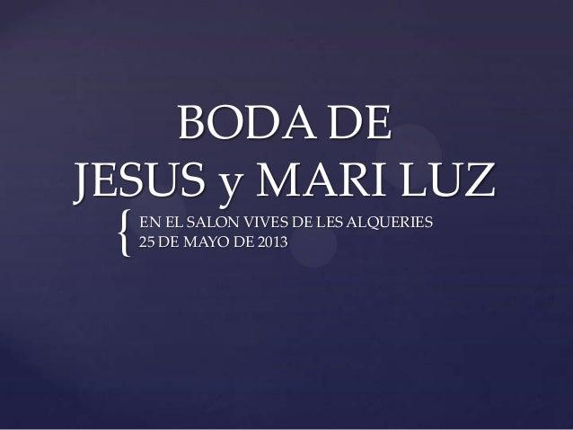 BODA DE JESUS y MARI LUZ  {  EN EL SALON VIVES DE LES ALQUERIES 25 DE MAYO DE 2013