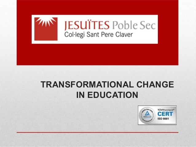 TRANSFORMATIONAL CHANGE IN EDUCATION