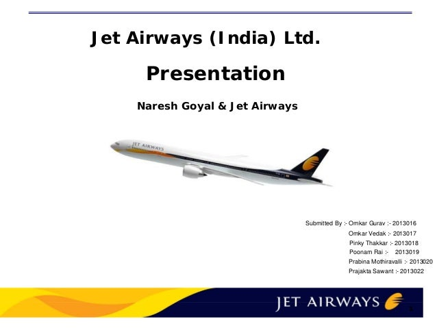 Jet airways ppt prajakta sawant 2013022 poonam rai 2013019 naresh goyal jet airways jet toneelgroepblik Gallery