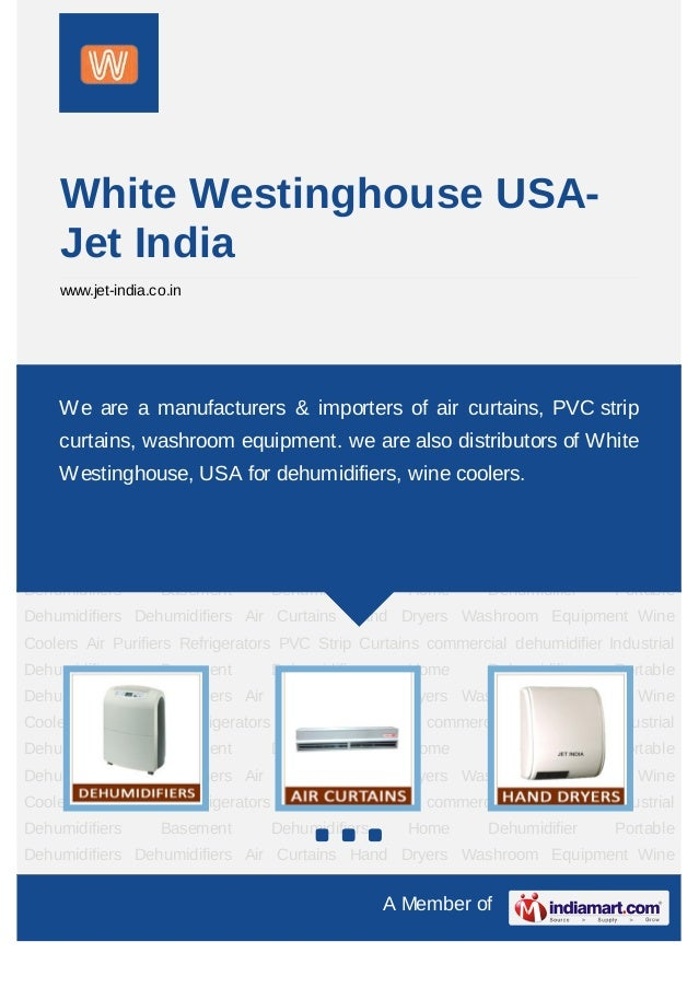 White Westinghouse USA-    Jet India    www.jet-india.co.inDehumidifiers Air Curtains Hand Dryers Washroom Equipment Wine ...