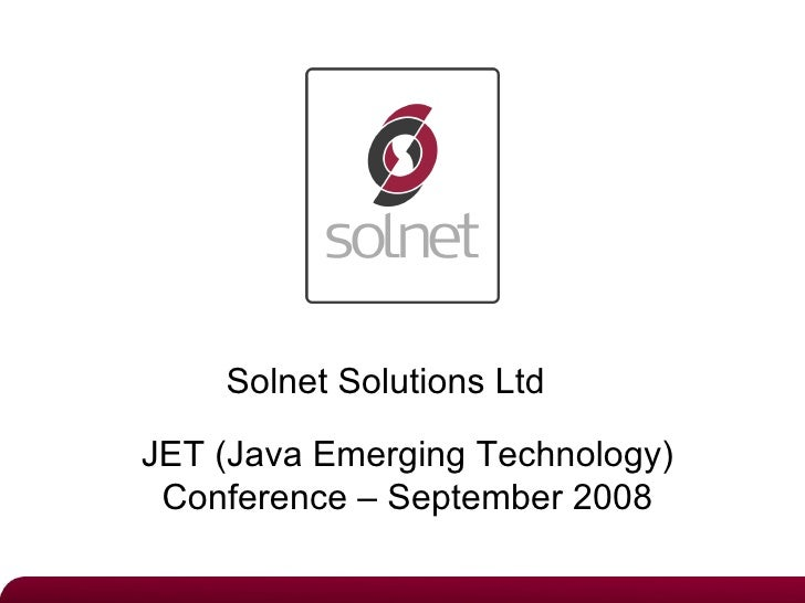 Solnet Solutions LtdJET (Java Emerging Technology) Conference – September 2008
