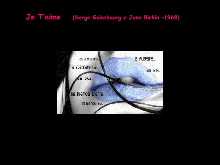 Je T'aime   (Serge Gainsbourg e Jane Birkin –1969)