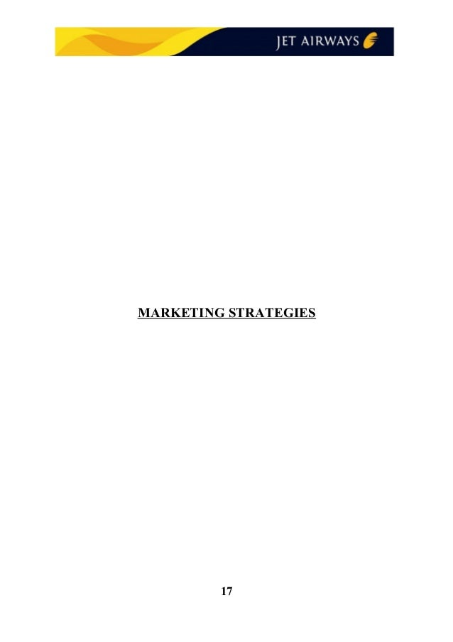 marketing strategies jet airways Our strategy and objectives overview our business corporate governance financial statements british airways 2008/09 annual report and accounts / 25 progress against our.