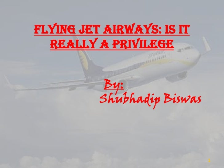 Flying Jet Airways: Is it really a privilege<br />By:<br />ShubhadipBiswas<br />1<br />