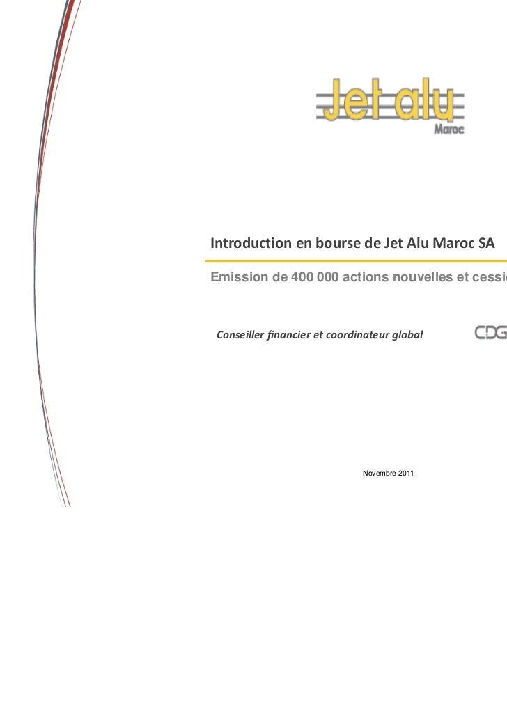 Introduction en bourse de Jet Alu Maroc SAEmission de 400 000 actions nouvelles et cession de 416 667 actionsConseiller fi...