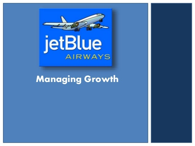 jetblue airways managing growth case 2 1 Free essay: jetblue managing growth jetblue case jetblue's main strategy is to be a low cost carrier (lcc) and use differentiation as a competitive.