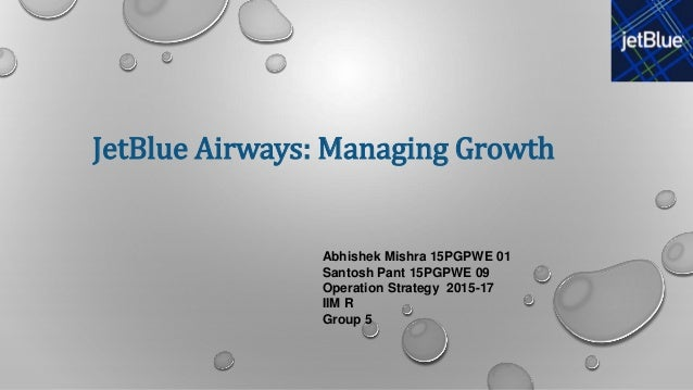 jetblue airways managing growth case Jetblue airways: managing growth (2011): 1-10 print gittell, jody h, and charles o'reilly  a custom essay sample on jetblue management case study.