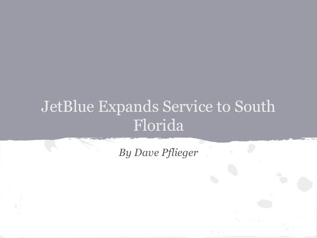 JetBlue Expands Service to South Florida By Dave Pflieger