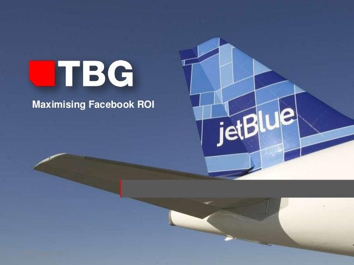 © TBG Digital 2011<br />Maximising Facebook ROI<br />