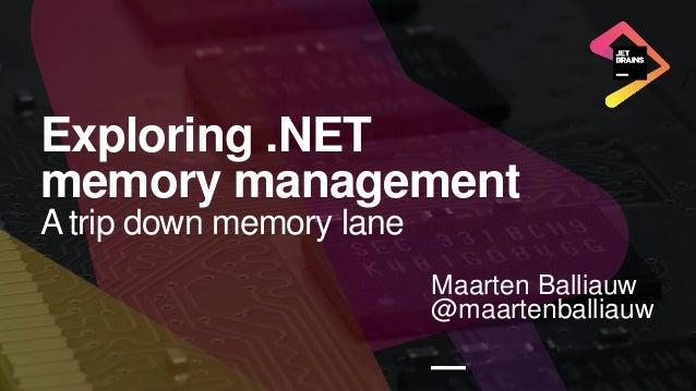 Exploring .NET memory management A trip down memory lane Maarten Balliauw @maartenballiauw —