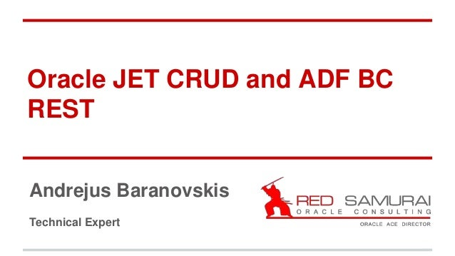 Oracle JET CRUD and ADF BC REST Andrejus Baranovskis Technical Expert