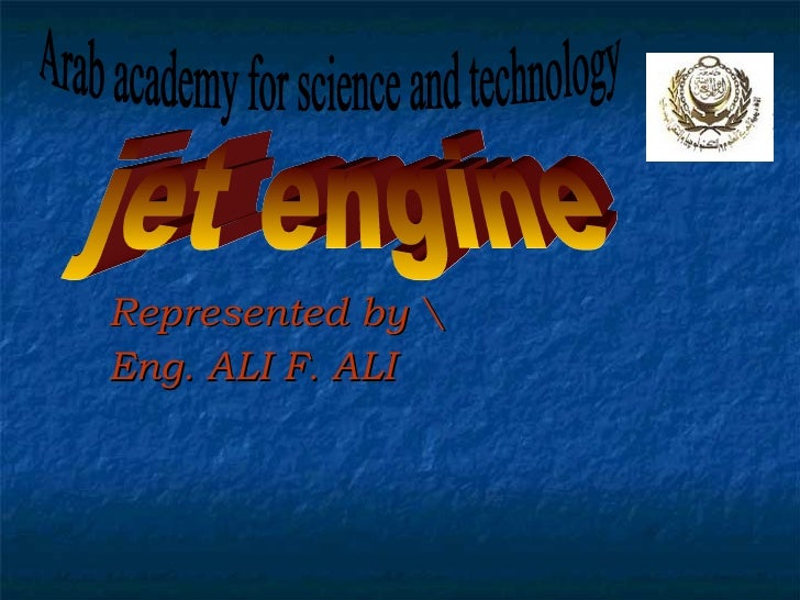 Represented by  Eng. ALI F. ALI jet engine Arab academy for science and technology