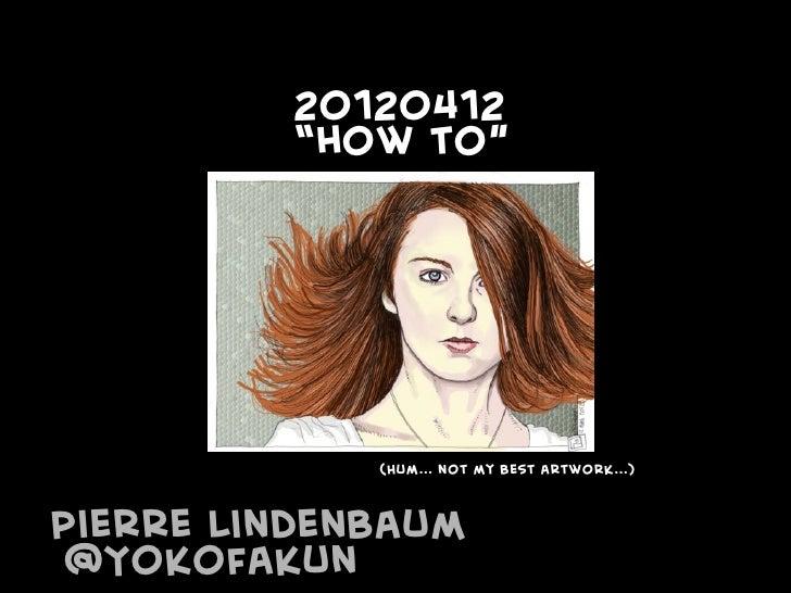 "20120412         ""how to""             (Hum... not my best artwork...)Pierre Lindenbaum @Yokofakun"
