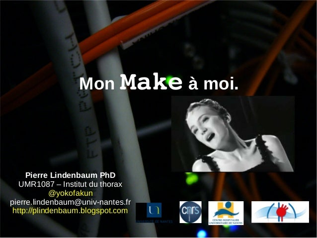 Mon Make à moi.  Pierre Lindenbaum PhD UMR1087 – Institut du thorax @yokofakun pierre.lindenbaum@univ-nantes.fr http://pli...