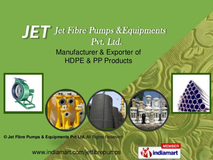Manufacturer & Exporter of<br />HDPE & PP Products<br />© Jet Fibre Pumps & Equipments Pvt Ltd,All Rights Reserved<br />ww...