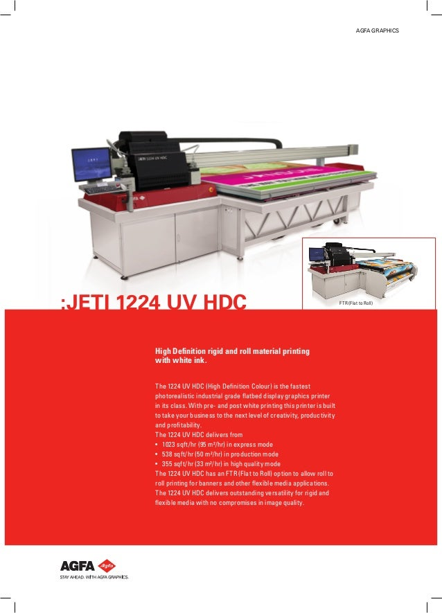 AGFA GRAPHICS  :JETI 1224 UV HDC High Definition rigid and roll material printing with white ink. The 1224 UV HDC (High De...
