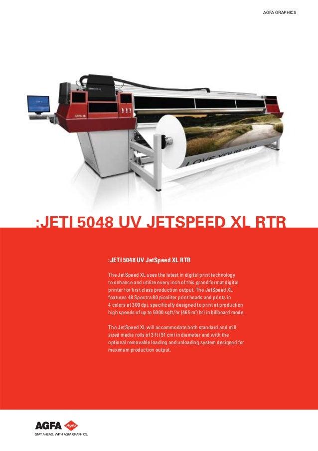 AGFA GRAPHICS:JETI 5048 UV JETSPEED XL RTR        :JETI 5048 UV JetSpeed XL RTR        The JetSpeed XL uses the latest in ...