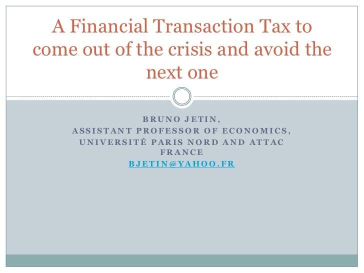 Bruno Jetin,<br />Assistant professor of Economics,<br />Université Paris Nord and ATTAC France<br />bjetin@yahoo.fr<br />...