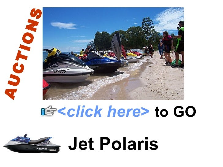 Jet Polaris < click here >   to   GO AUCTIONS