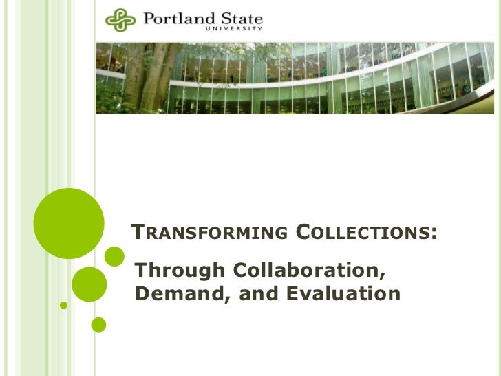 TRANSFORMING COLLECTIONS:Through Collaboration,Demand, and Evaluation