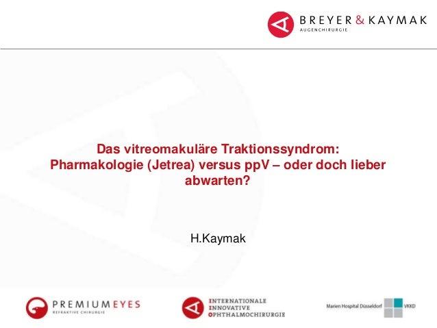 Das vitreomakuläre Traktionssyndrom: Pharmakologie (Jetrea) versus ppV – oder doch lieber abwarten? H.Kaymak