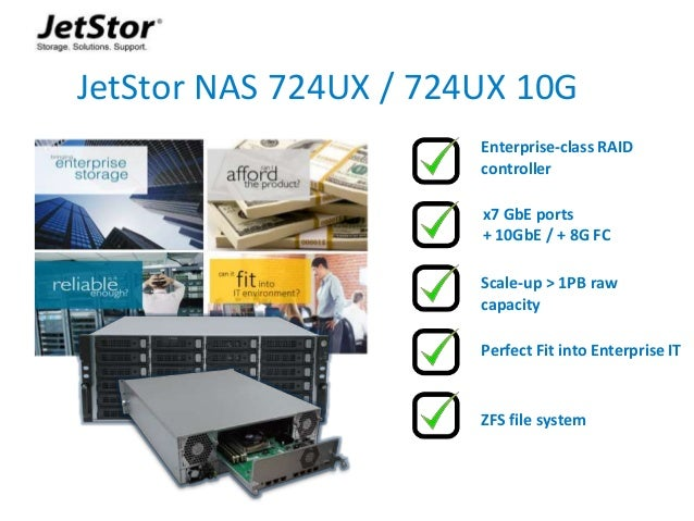 16 JetStor NAS 724UX / 724UX 10G ZFS file system Enterprise-class RAID controller x7 GbE ports + 10GbE / + 8G FC Perfect F...