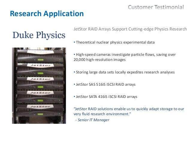 20 Research Application JetStor RAID Arrays Support Cutting-edge Physics Research • Theoretical nuclear physics experiment...