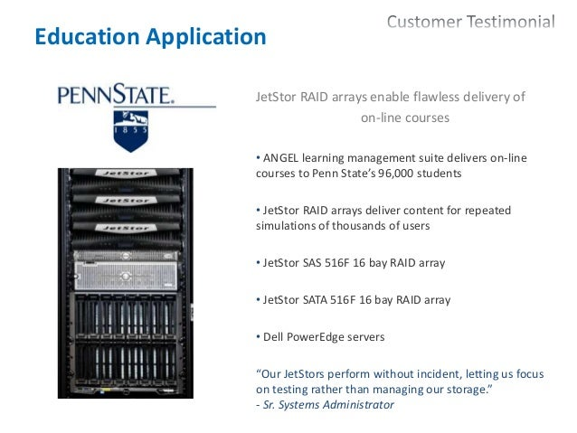 22 Education Application JetStor RAID arrays enable flawless delivery of on-line courses • ANGEL learning management suite...