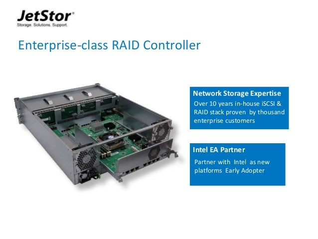 3 Enterprise-class RAID Controller Network Storage Expertise Over 10 years in-house iSCSI & RAID stack proven by thousand ...