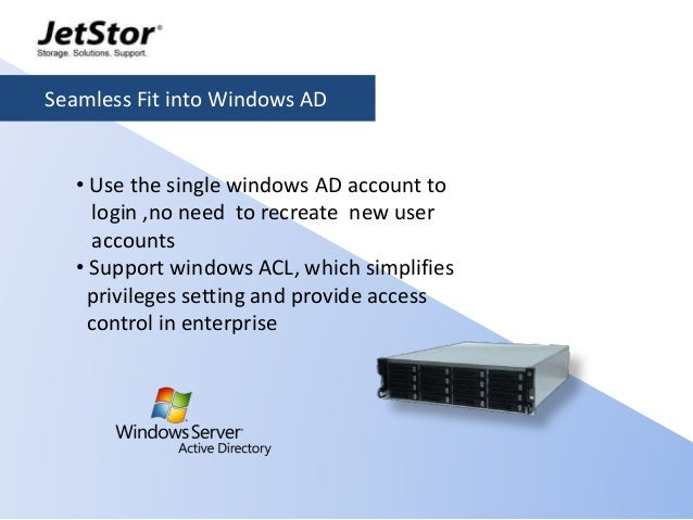 7 • Use the single windows AD account to login ,no need to recreate new user accounts • Support windows ACL, which simplif...