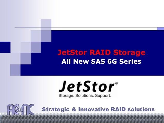 JetStor RAID Storage All New SAS 6G Series Strategic & Innovative RAID solutions